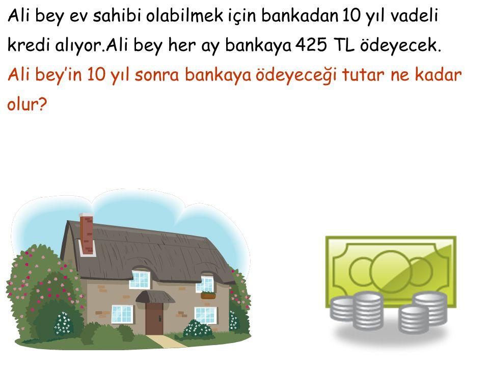 Ali bey ev sahibi olabilmek için bankadan 10 yıl vadeli kredi alıyor