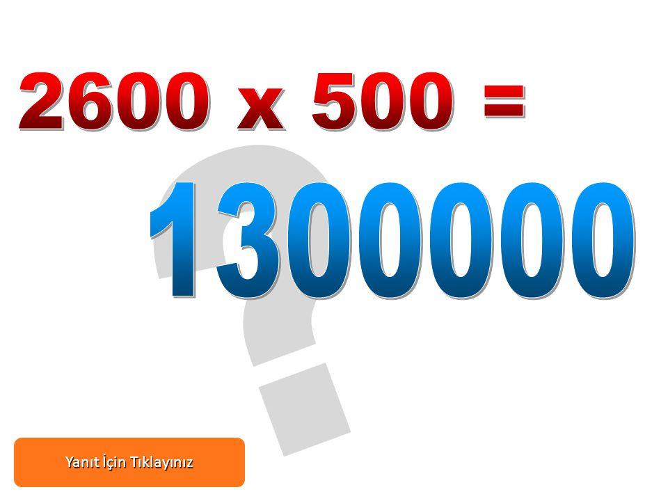 2600 x 500 = 1300000 Yanıt İçin Tıklayınız