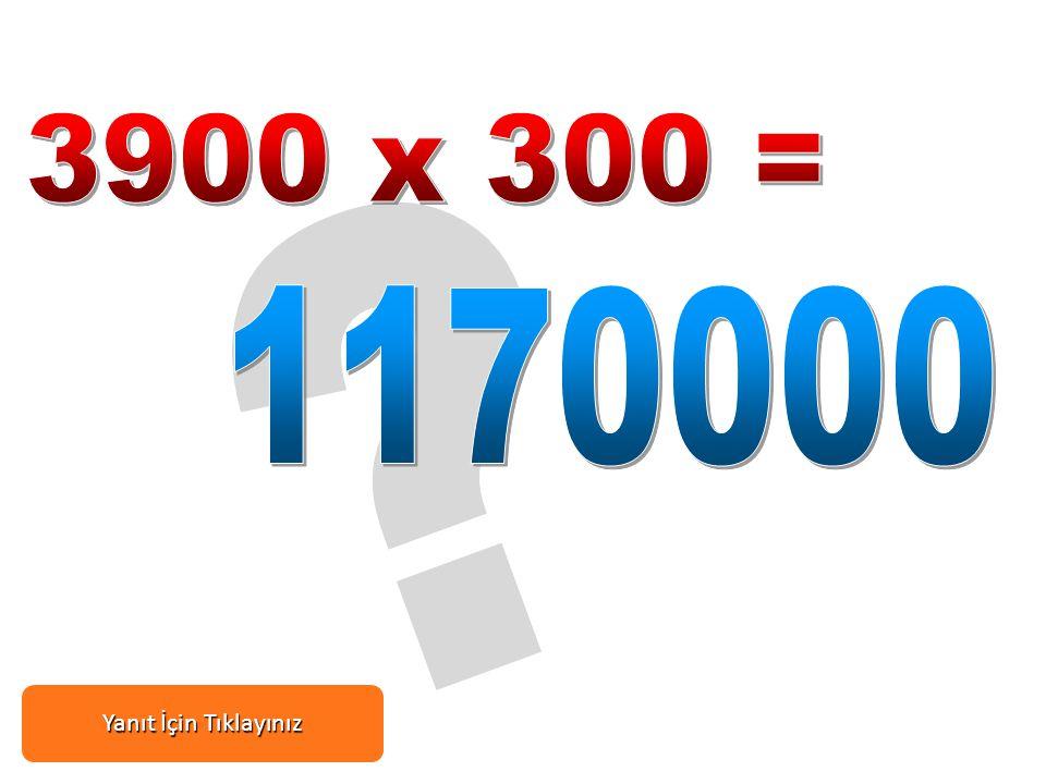 3900 x 300 = 1170000 Yanıt İçin Tıklayınız