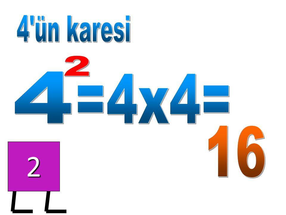 4 ün karesi 2 4 =4x4= 16 2