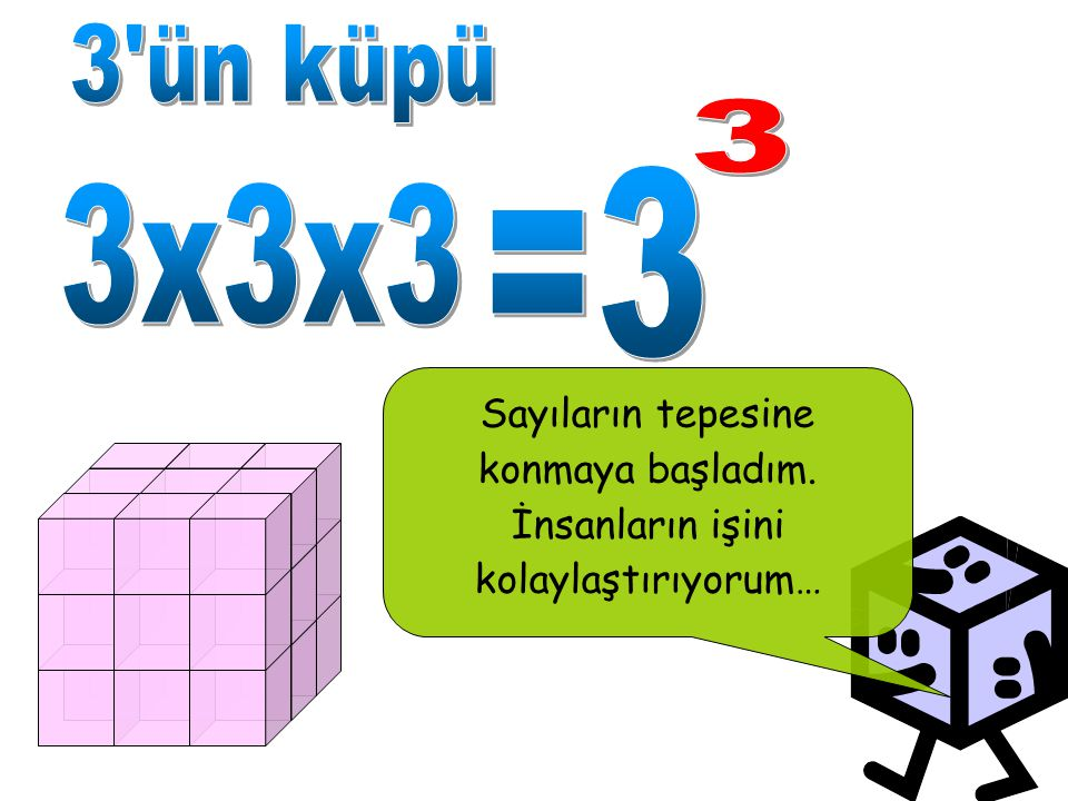 3 ün küpü 3 =3 3x3x3 Sayıların tepesine konmaya başladım.