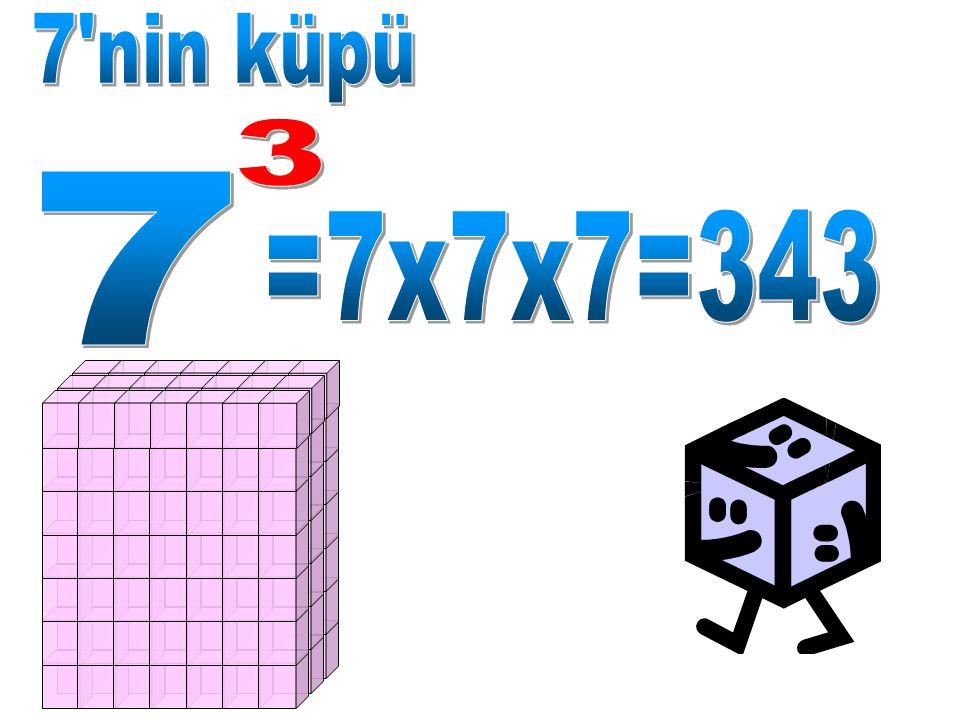7 nin küpü 3 7 =7x7x7=343