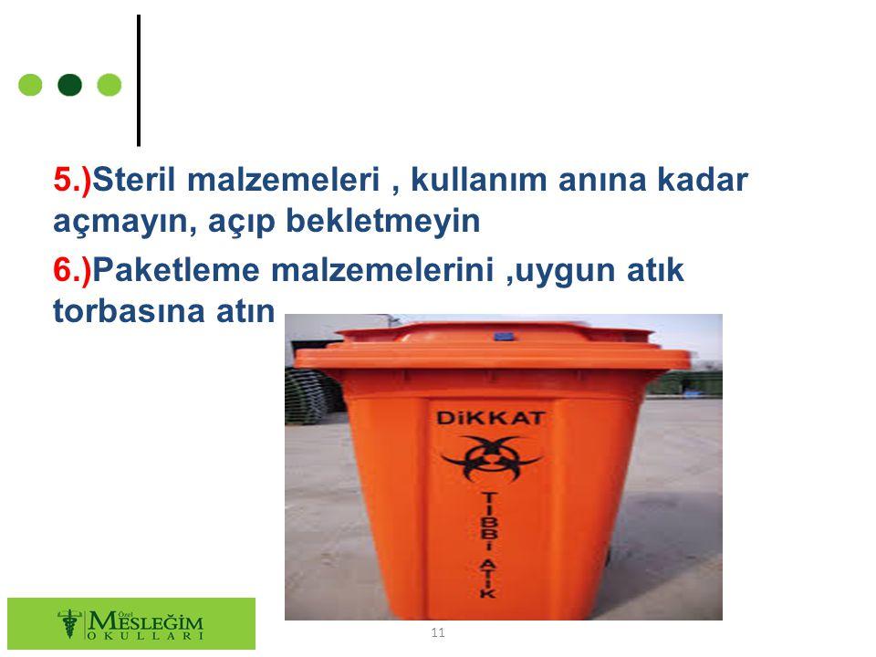 5.)Steril malzemeleri , kullanım anına kadar açmayın, açıp bekletmeyin 6.)Paketleme malzemelerini ,uygun atık torbasına atın