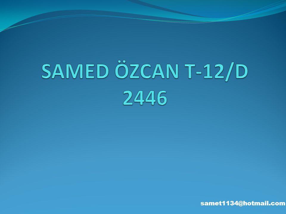 SAMED ÖZCAN T-12/D 2446 samet1134@hotmail.com