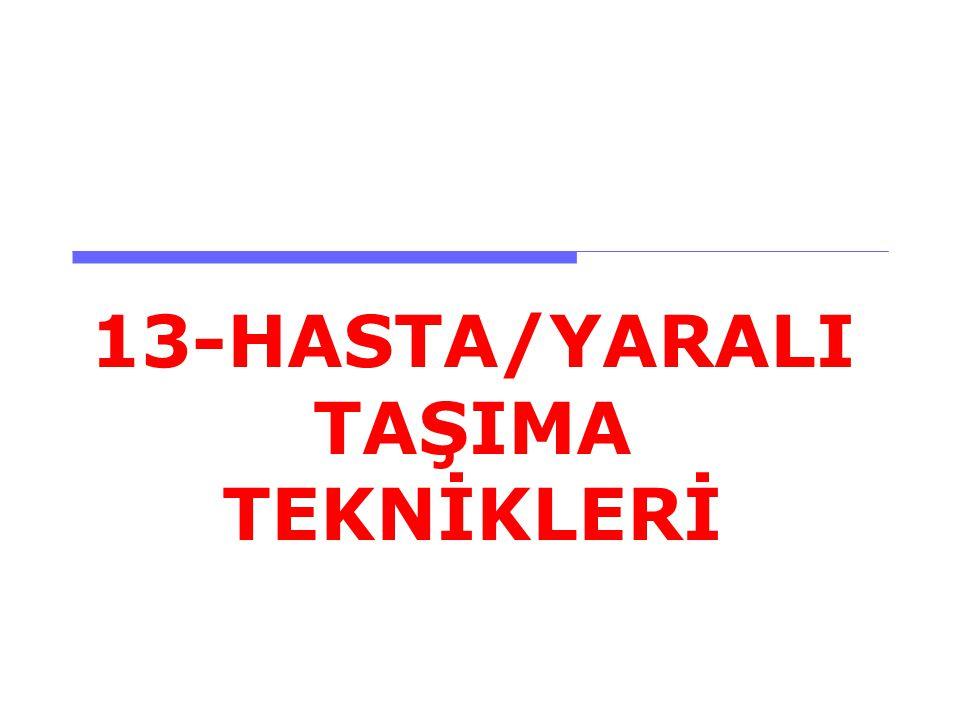 13-HASTA/YARALI TAŞIMA TEKNİKLERİ