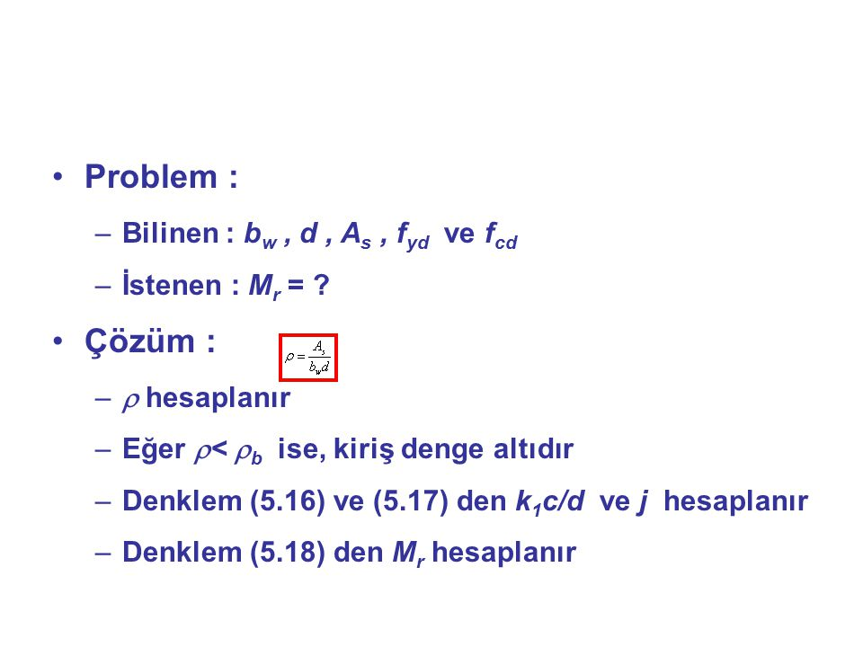 Problem : Çözüm : Bilinen : bw , d , As , fyd ve fcd İstenen : Mr =