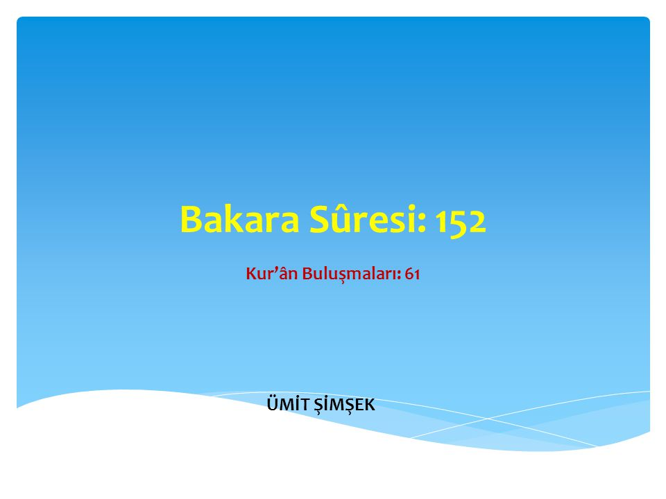 Bakara Sûresi: 152 Kur'ân Buluşmaları: 61 ÜMİT ŞİMŞEK