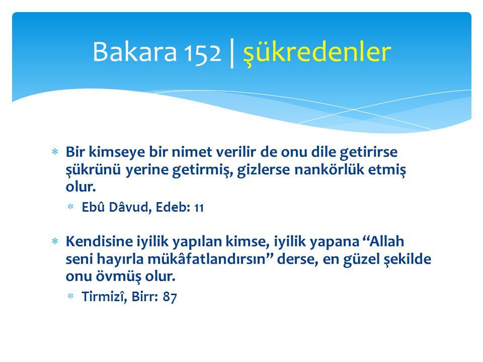 Bakara 152 | şükredenler Bir kimseye bir nimet verilir de onu dile getirirse şükrünü yerine getirmiş, gizlerse nankörlük etmiş olur.