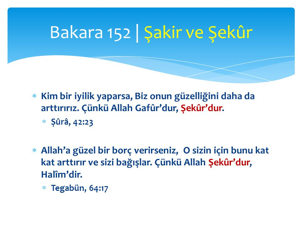 Bakara 152 | Şakir ve Şekûr Kim bir iyilik yaparsa, Biz onun güzelliğini daha da arttırırız. Çünkü Allah Gafûr'dur, Şekûr'dur.