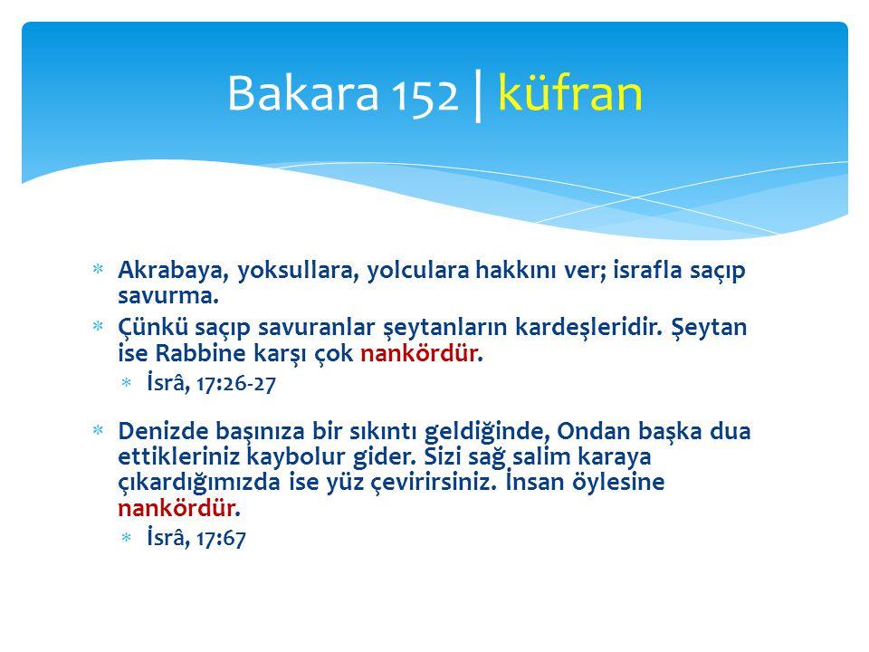 Bakara 152 | küfran Akrabaya, yoksullara, yolculara hakkını ver; israfla saçıp savurma.