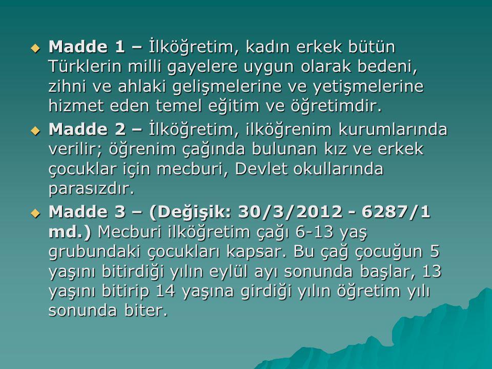 Madde 1 – İlköğretim, kadın erkek bütün Türklerin milli gayelere uygun olarak bedeni, zihni ve ahlaki gelişmelerine ve yetişmelerine hizmet eden temel eğitim ve öğretimdir.