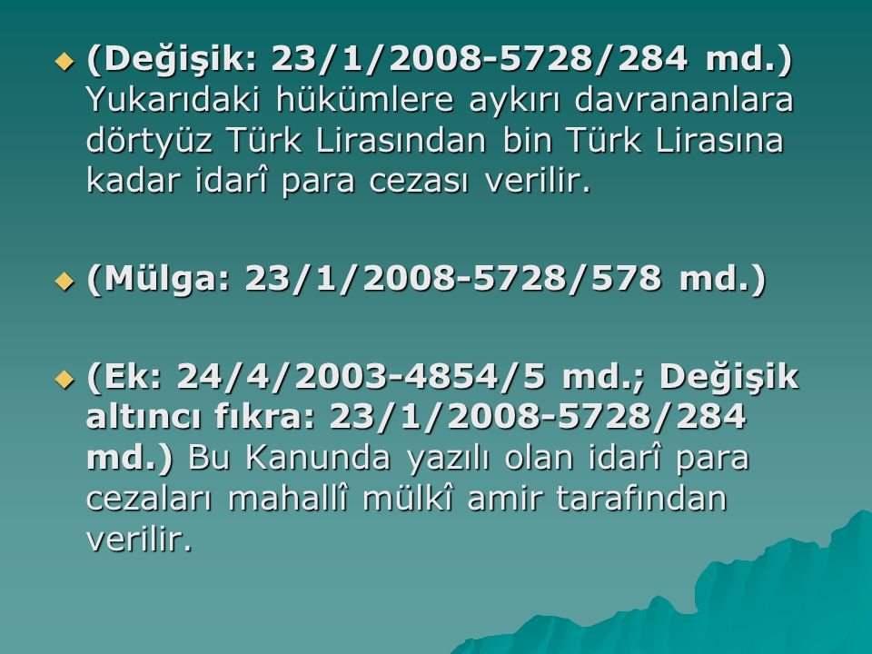 (Değişik: 23/1/2008-5728/284 md.) Yukarıdaki hükümlere aykırı davrananlara dörtyüz Türk Lirasından bin Türk Lirasına kadar idarî para cezası verilir.