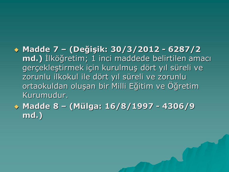 Madde 7 – (Değişik: 30/3/2012 - 6287/2 md