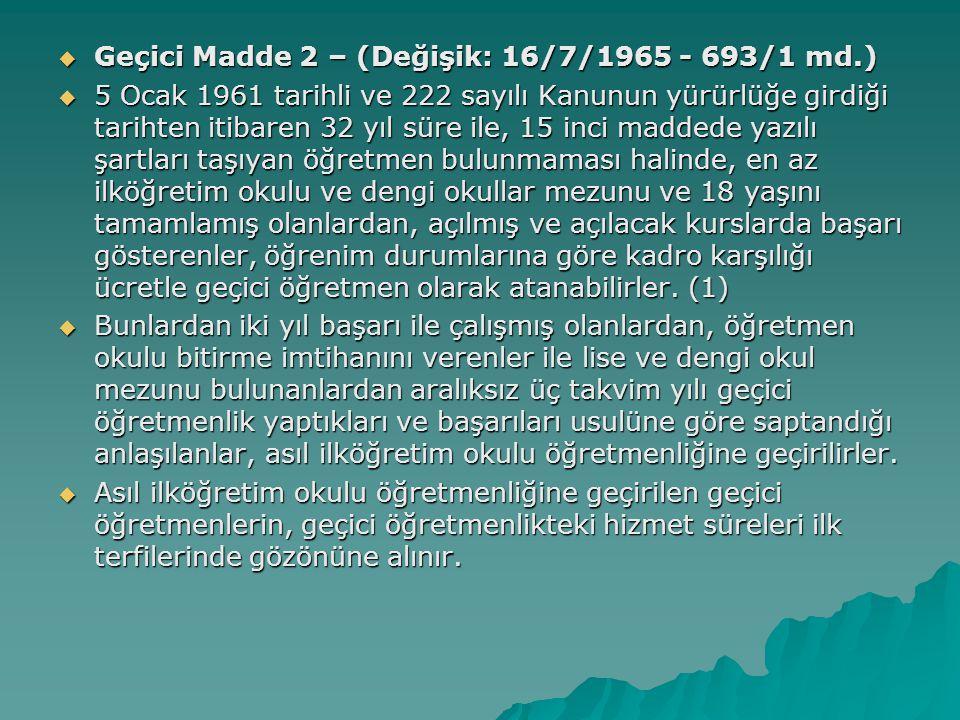 Geçici Madde 2 – (Değişik: 16/7/1965 - 693/1 md.)