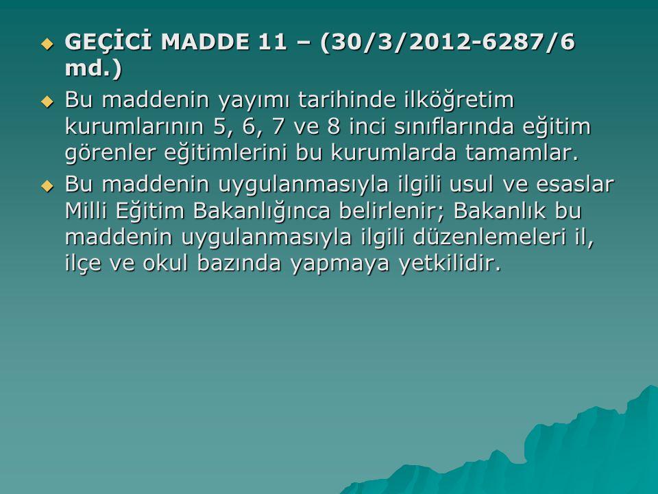 GEÇİCİ MADDE 11 – (30/3/2012-6287/6 md.)