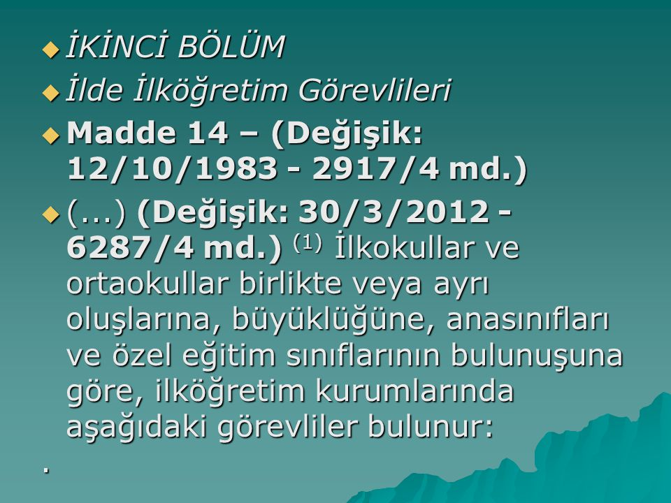 İKİNCİ BÖLÜM İlde İlköğretim Görevlileri. Madde 14 – (Değişik: 12/10/1983 - 2917/4 md.)