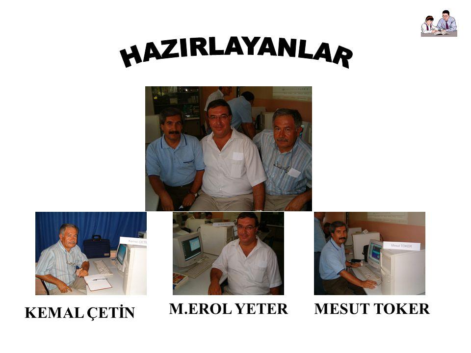 HAZIRLAYANLAR M.EROL YETER MESUT TOKER KEMAL ÇETİN