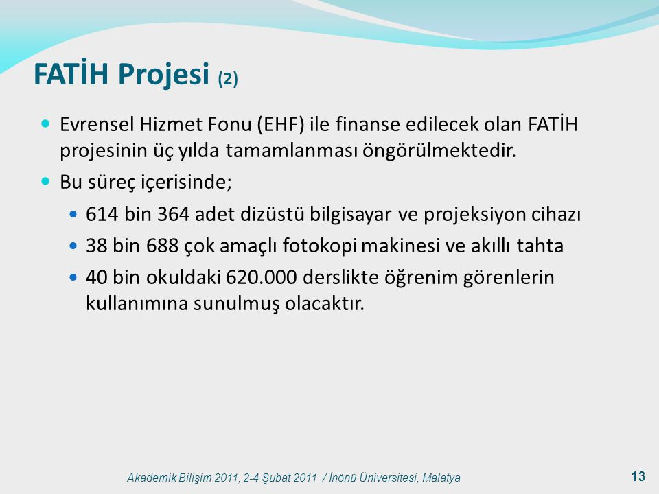 FATİH Projesi (2) Evrensel Hizmet Fonu (EHF) ile finanse edilecek olan FATİH projesinin üç yılda tamamlanması öngörülmektedir.