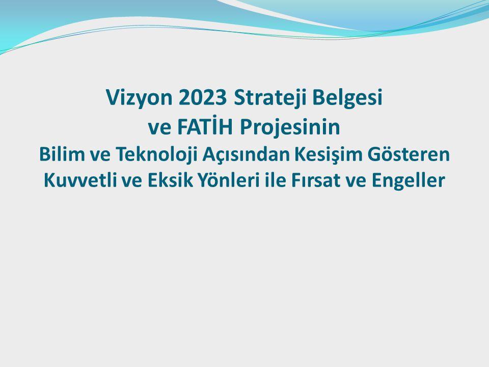 Vizyon 2023 Strateji Belgesi ve FATİH Projesinin Bilim ve Teknoloji Açısından Kesişim Gösteren Kuvvetli ve Eksik Yönleri ile Fırsat ve Engeller
