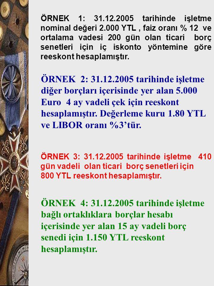 ÖRNEK 1: 31. 12. 2005 tarihinde işletme nominal değeri 2
