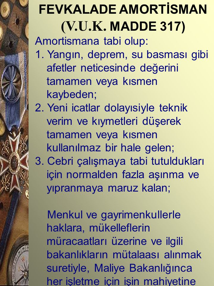 (V.U.K. MADDE 317) FEVKALADE AMORTİSMAN Amortismana tabi olup: