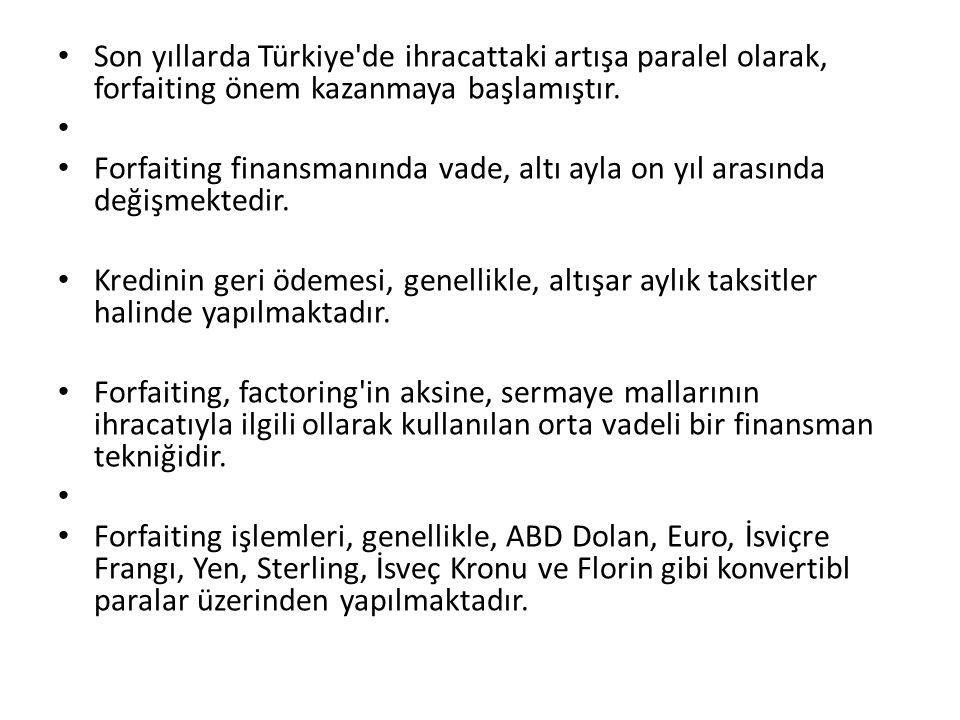 Son yıllarda Türkiye de ihracattaki artışa paralel olarak, forfaiting önem kazanmaya başlamıştır.