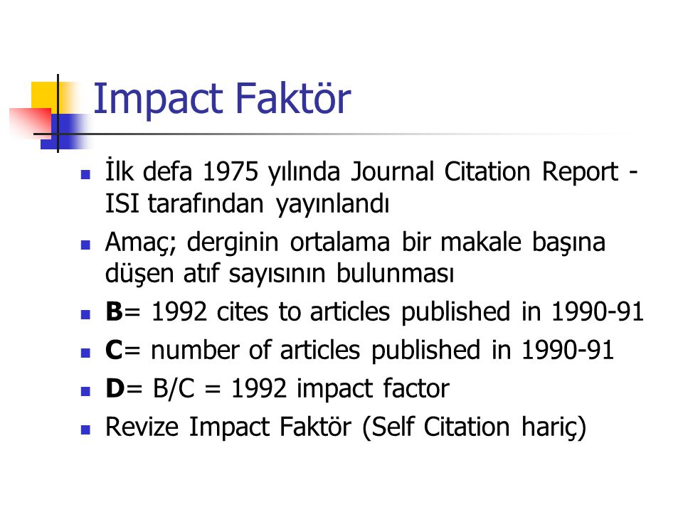 Impact Faktör İlk defa 1975 yılında Journal Citation Report -ISI tarafından yayınlandı.