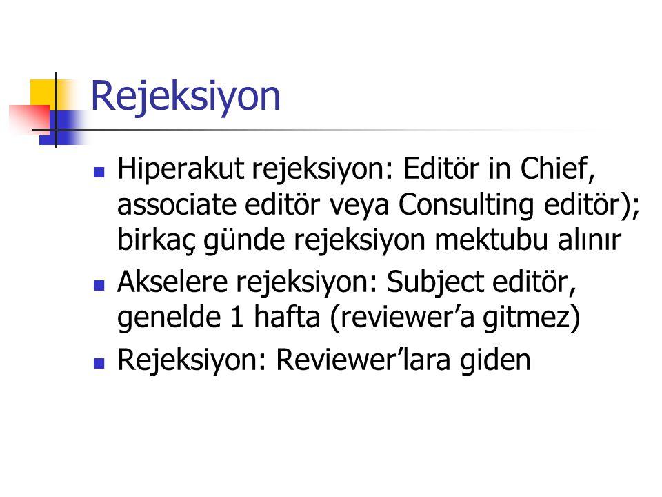 Rejeksiyon Hiperakut rejeksiyon: Editör in Chief, associate editör veya Consulting editör); birkaç günde rejeksiyon mektubu alınır.
