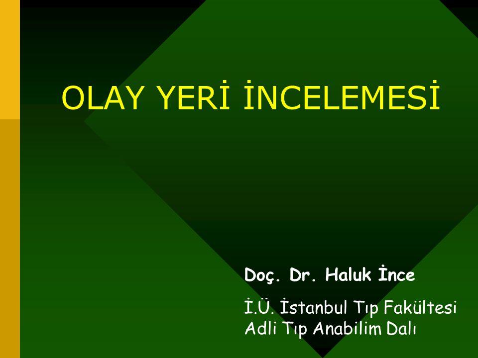 Doç. Dr. Haluk İnce İ.Ü. İstanbul Tıp Fakültesi Adli Tıp Anabilim Dalı