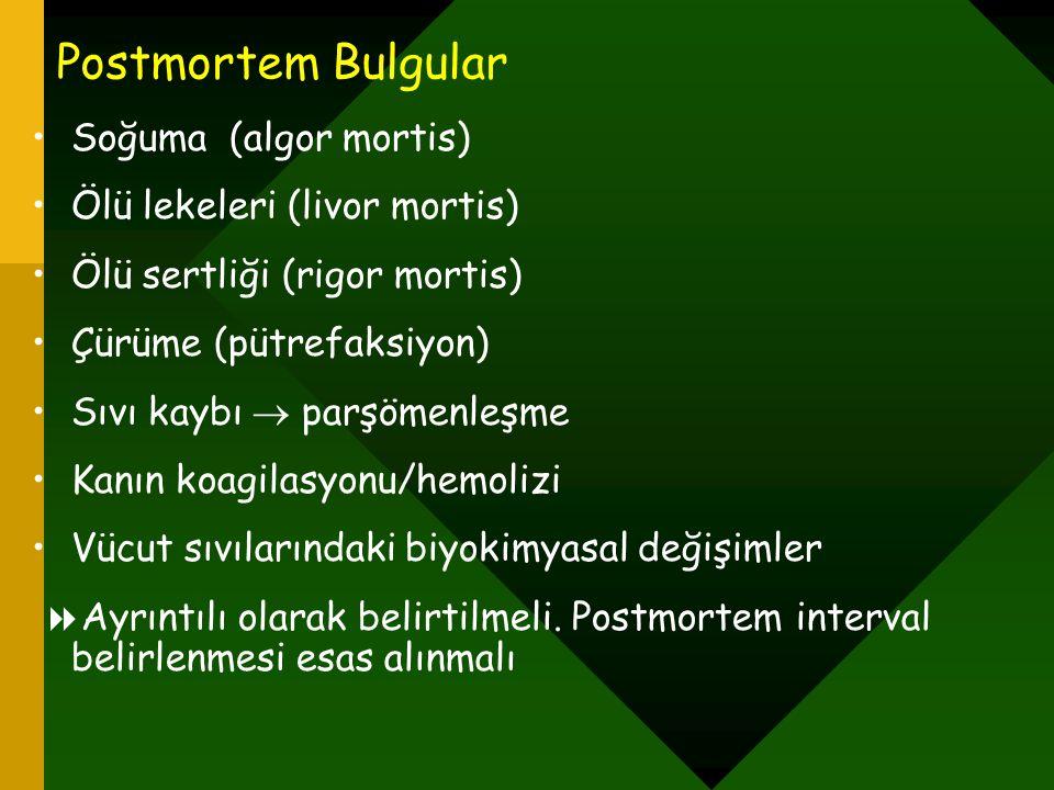 Postmortem Bulgular Soğuma (algor mortis) Ölü lekeleri (livor mortis)