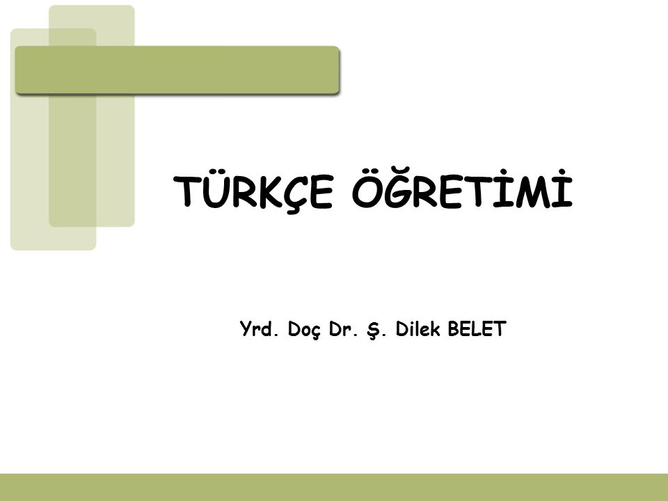 TÜRKÇE ÖĞRETİMİ Yrd. Doç Dr. Ş. Dilek BELET