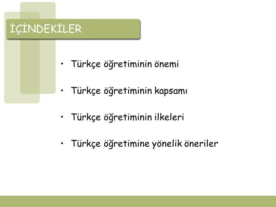 İÇİNDEKİLER Türkçe öğretiminin önemi Türkçe öğretiminin kapsamı