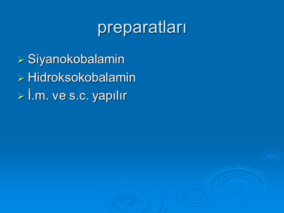 preparatları Siyanokobalamin Hidroksokobalamin İ.m. ve s.c. yapılır