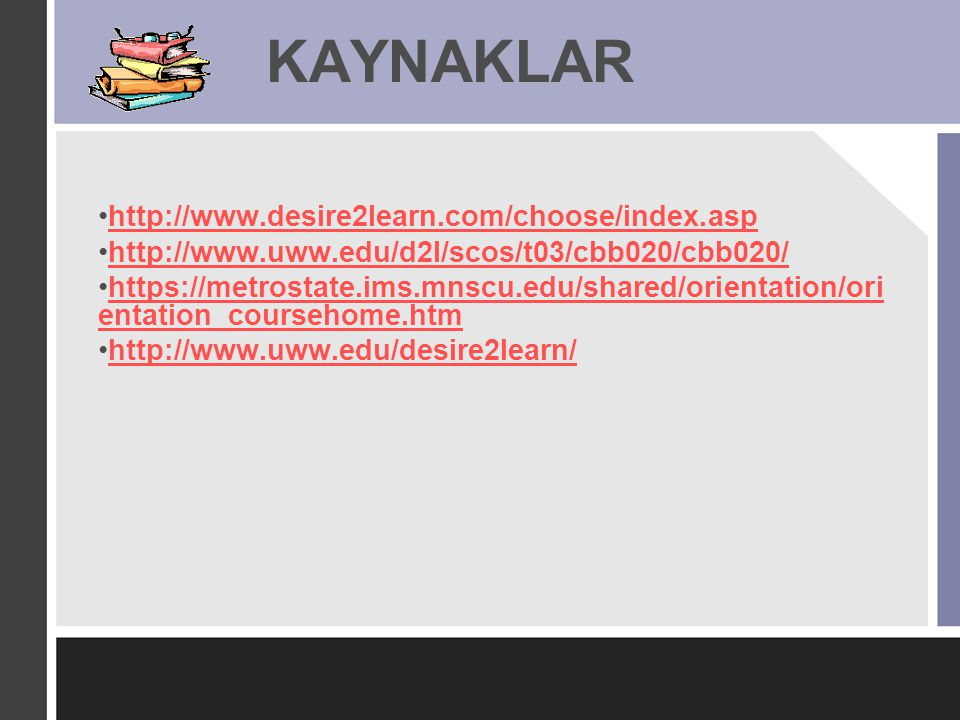 KAYNAKLAR http://www.desire2learn.com/choose/index.asp