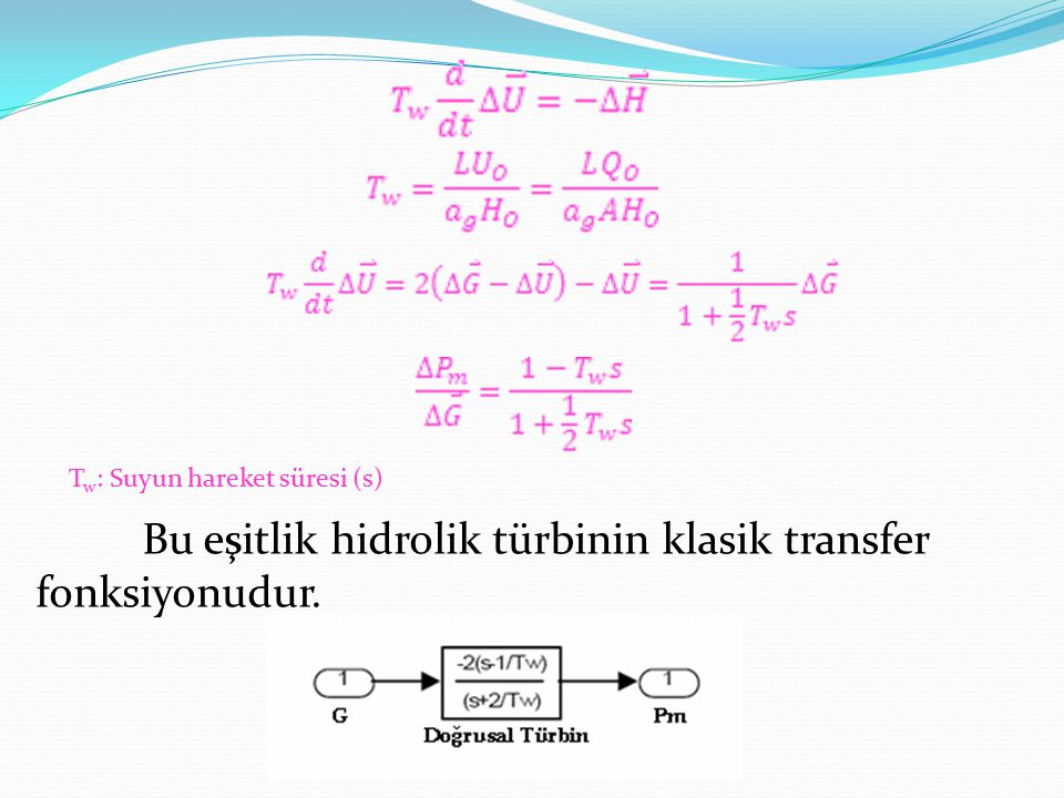 Bu eşitlik hidrolik türbinin klasik transfer fonksiyonudur.