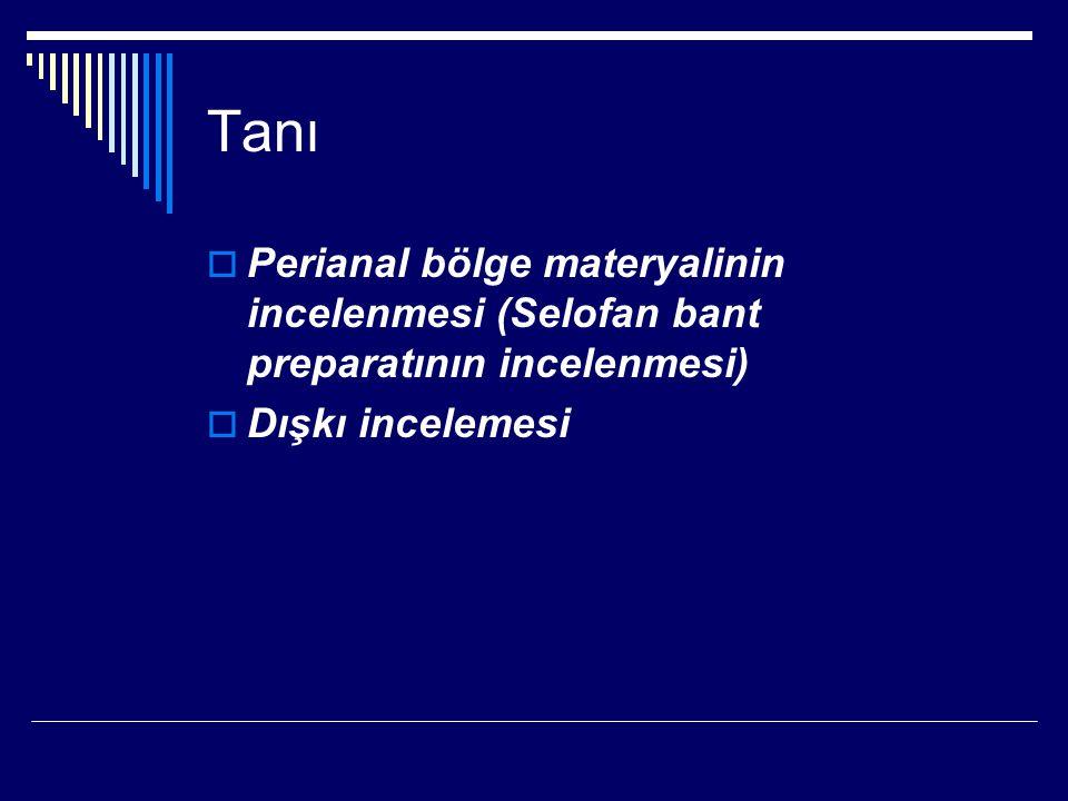 Tanı Perianal bölge materyalinin incelenmesi (Selofan bant preparatının incelenmesi) Dışkı incelemesi.