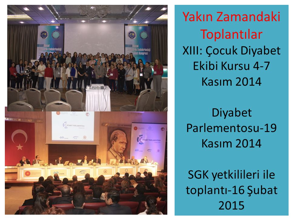 Yakın Zamandaki Toplantılar XIII: Çocuk Diyabet Ekibi Kursu 4-7 Kasım 2014 Diyabet Parlementosu-19 Kasım 2014 SGK yetkilileri ile toplantı-16 Şubat 2015