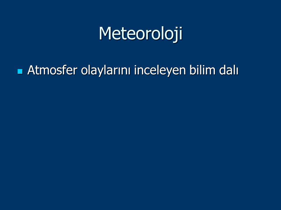 Meteoroloji Atmosfer olaylarını inceleyen bilim dalı