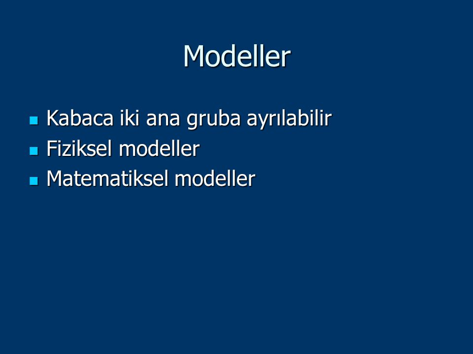 Modeller Kabaca iki ana gruba ayrılabilir Fiziksel modeller