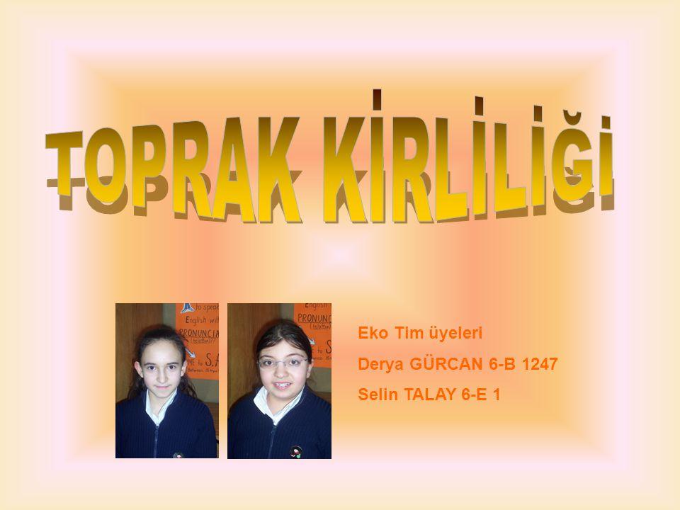 TOPRAK KİRLİLİĞİ Eko Tim üyeleri Derya GÜRCAN 6-B 1247