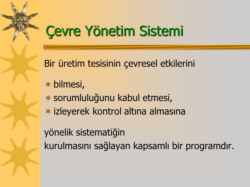 Çevre Yönetim Sistemi Bir üretim tesisinin çevresel etkilerini
