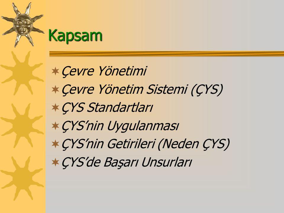 Kapsam Çevre Yönetimi Çevre Yönetim Sistemi (ÇYS) ÇYS Standartları