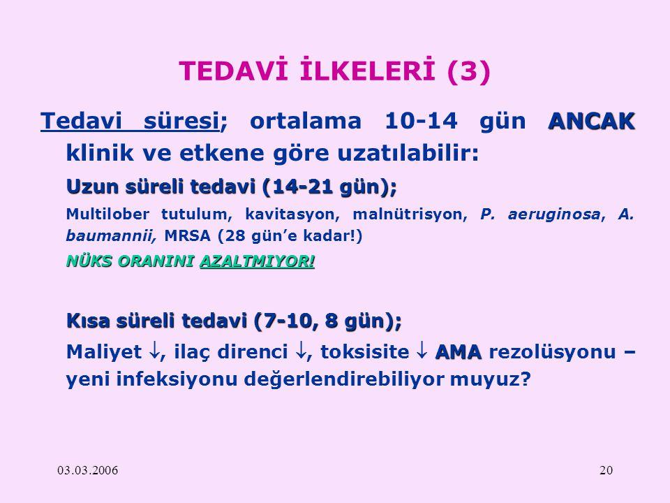 TEDAVİ İLKELERİ (3) Tedavi süresi; ortalama 10-14 gün ANCAK klinik ve etkene göre uzatılabilir: Uzun süreli tedavi (14-21 gün);