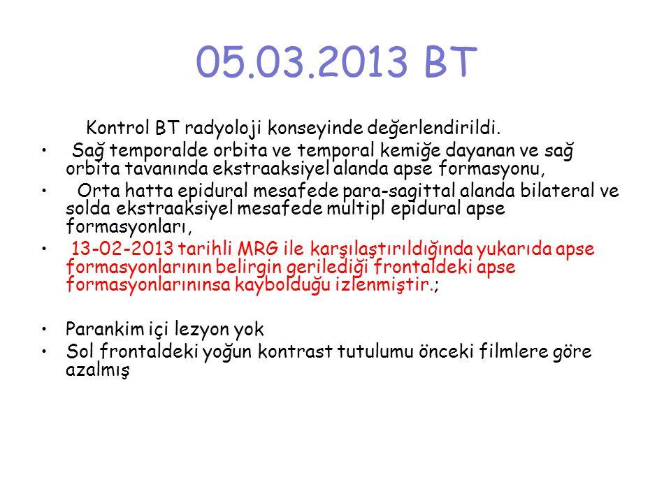 05.03.2013 BT Kontrol BT radyoloji konseyinde değerlendirildi.