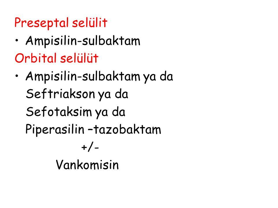 Preseptal selülit Ampisilin-sulbaktam. Orbital selülüt. Ampisilin-sulbaktam ya da. Seftriakson ya da.
