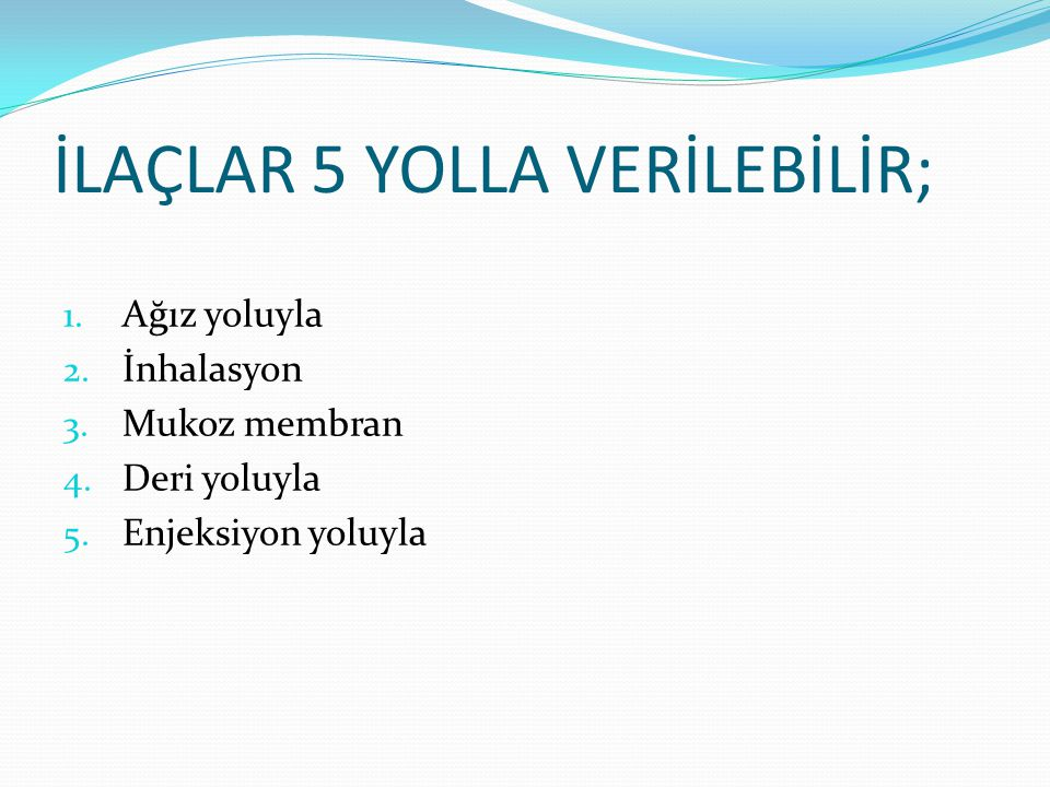 İLAÇLAR 5 YOLLA VERİLEBİLİR;