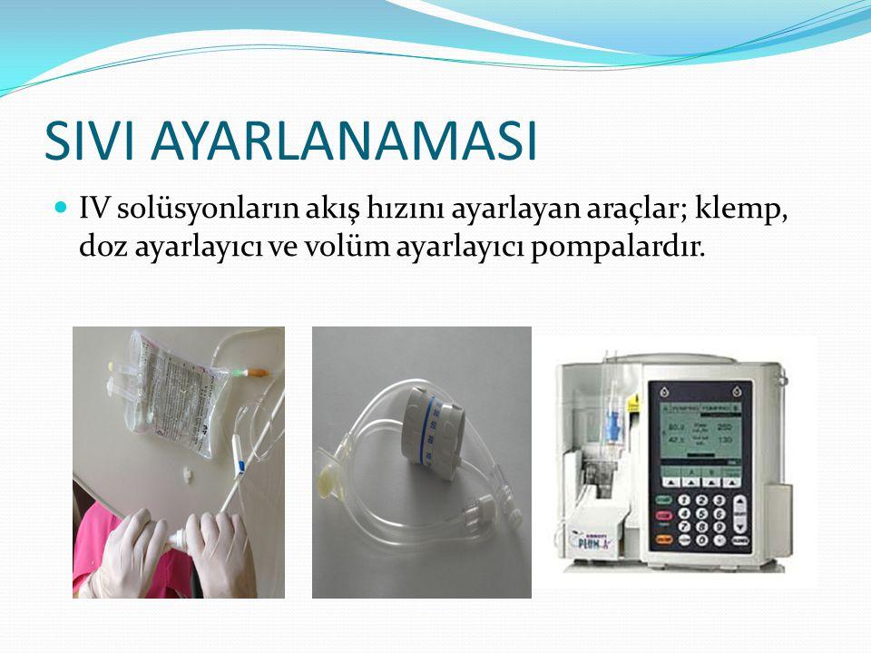 SIVI AYARLANAMASI IV solüsyonların akış hızını ayarlayan araçlar; klemp, doz ayarlayıcı ve volüm ayarlayıcı pompalardır.