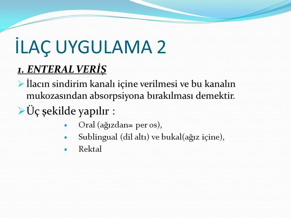 İLAÇ UYGULAMA 2 Üç şekilde yapılır : 1. ENTERAL VERİŞ