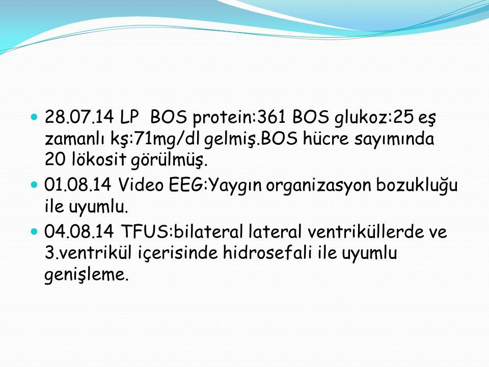 28.07.14 LP BOS protein:361 BOS glukoz:25 eş zamanlı kş:71mg/dl gelmiş.BOS hücre sayımında 20 lökosit görülmüş.