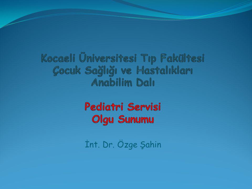 Kocaeli Üniversitesi Tıp Fakültesi Çocuk Sağlığı ve Hastalıkları Anabilim Dalı Pediatri Servisi Olgu Sunumu
